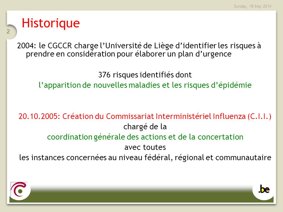 Sunday, 18 May 2014 2 Historique 2004: le CGCCR charge lUniversité de Liège didentifier les risques à prendre en considération pour élaborer un plan d