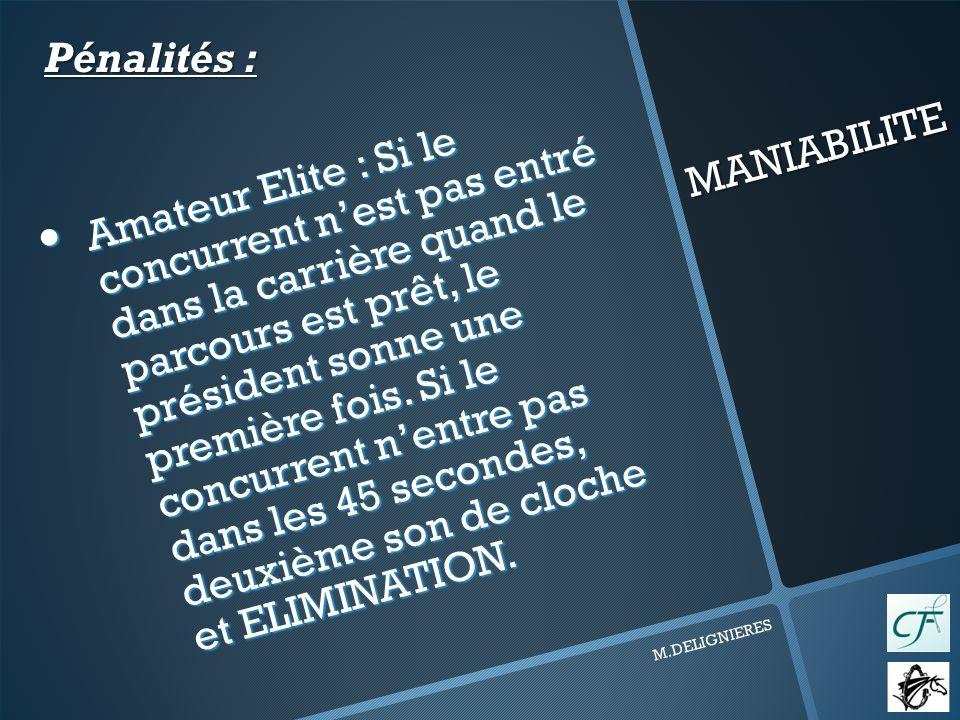MANIABILITE M.DELIGNIERES Amateur Elite : Si le concurrent nest pas entré dans la carrière quand le parcours est prêt, le président sonne une première fois.