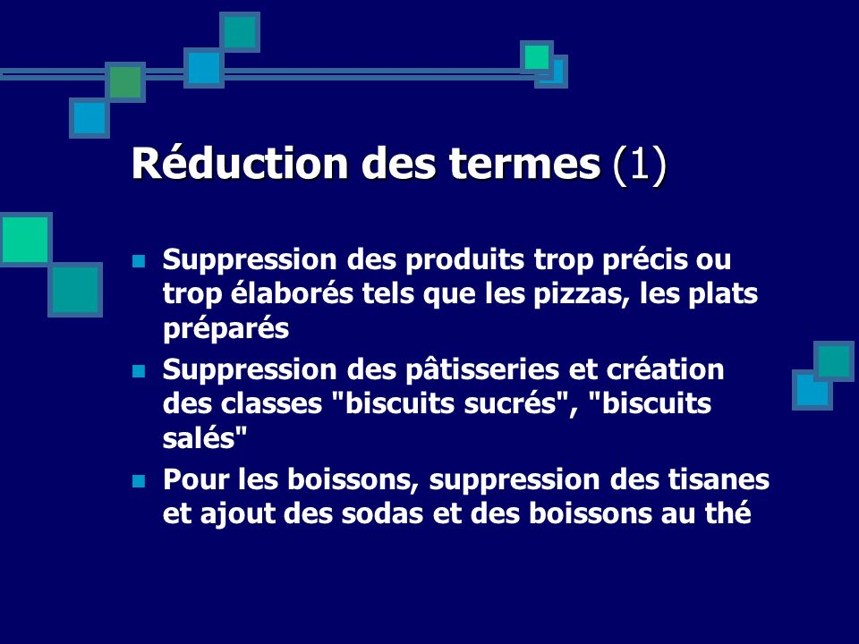 Réduction des termes (1) Suppression des produits trop précis ou trop élaborés tels que les pizzas, les plats préparés Suppression des pâtisseries et