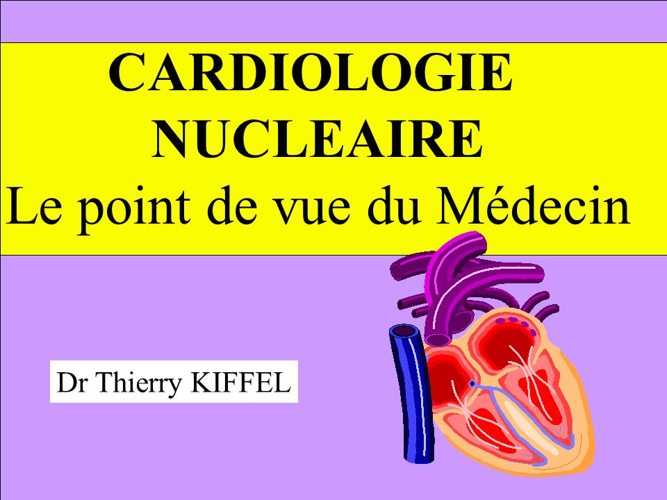 CARDIOLOGIE NUCLEAIRE Le point de vue du Médecin Dr Thierry KIFFEL