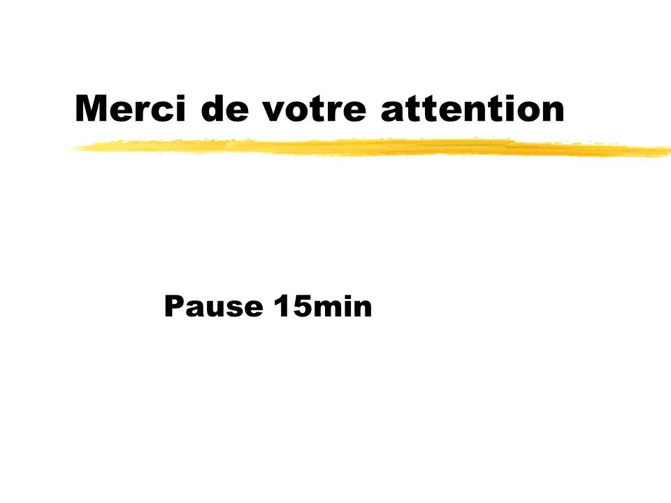 Merci de votre attention Pause 15min