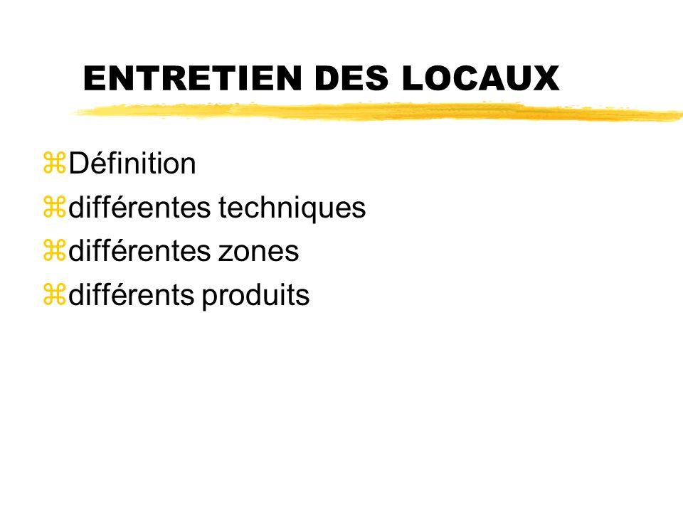 ENTRETIEN DES LOCAUX zDéfinition zdifférentes techniques zdifférentes zones zdifférents produits
