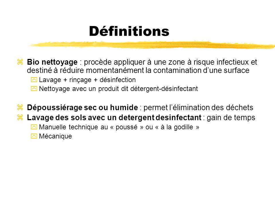 Définitions zBio nettoyage : procède appliquer à une zone à risque infectieux et destiné à réduire momentanément la contamination dune surface yLavage