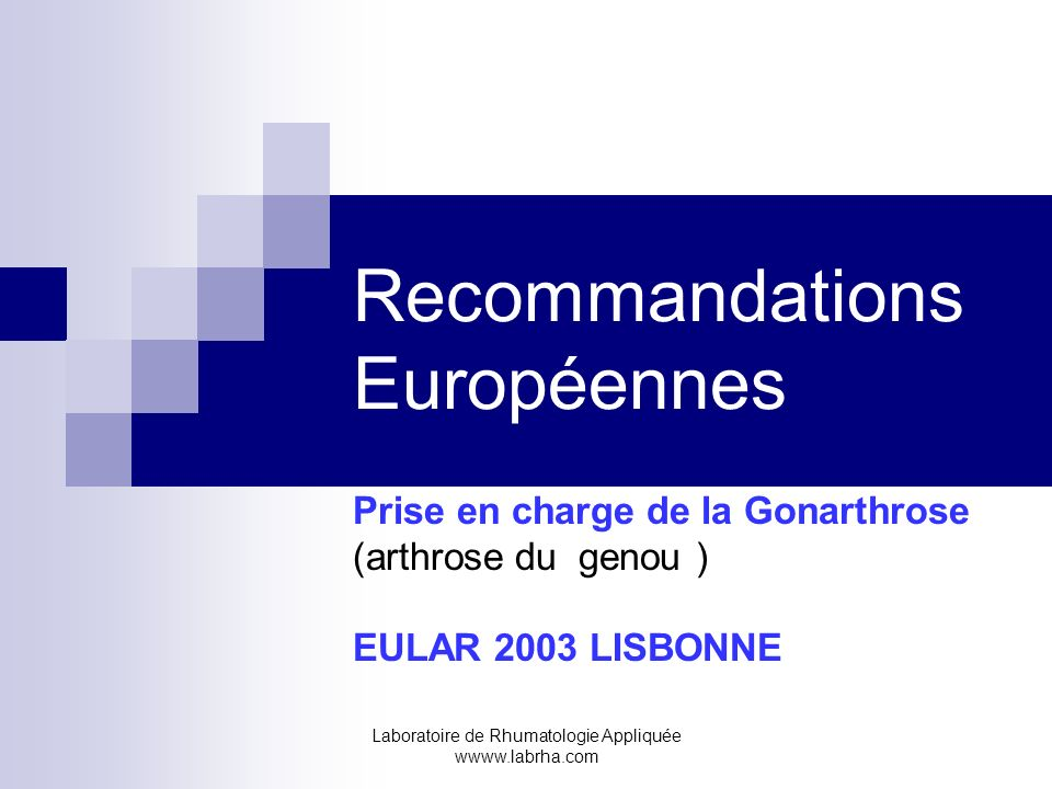 Laboratoire de Rhumatologie Appliquée wwww.labrha.com Recommandations Européennes Prise en charge de la Gonarthrose (arthrose du genou ) EULAR 2003 LI