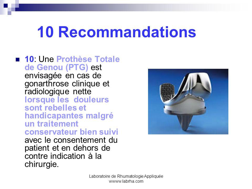Laboratoire de Rhumatologie Appliquée wwww.labrha.com 10 Recommandations 10: Une Prothèse Totale de Genou (PTG) est envisagée en cas de gonarthrose cl