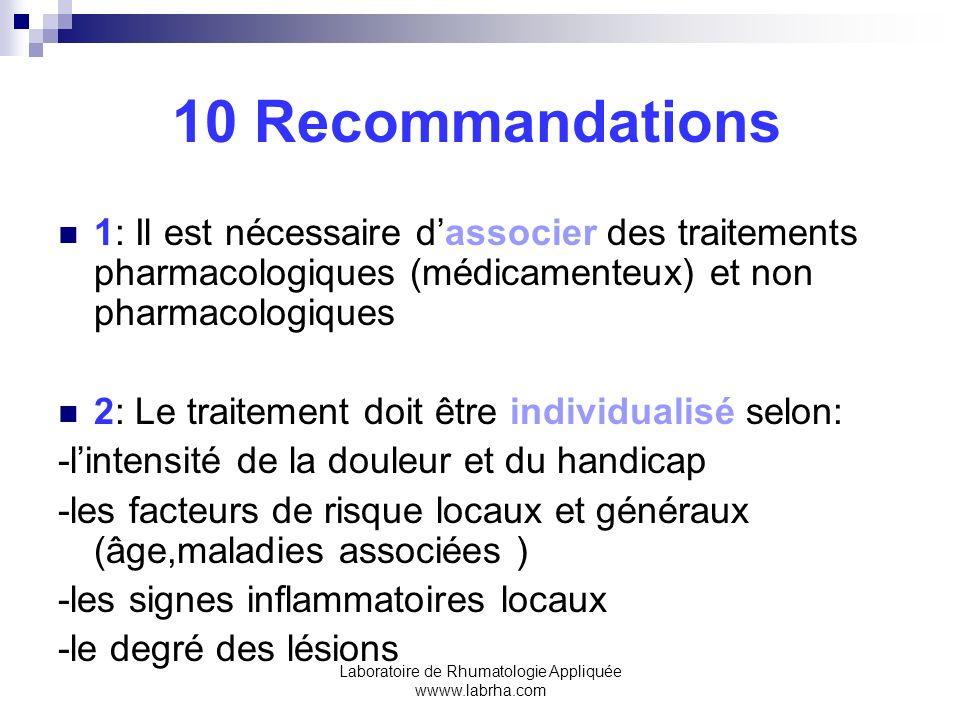 Laboratoire de Rhumatologie Appliquée wwww.labrha.com 10 Recommandations 1: Il est nécessaire dassocier des traitements pharmacologiques (médicamenteu