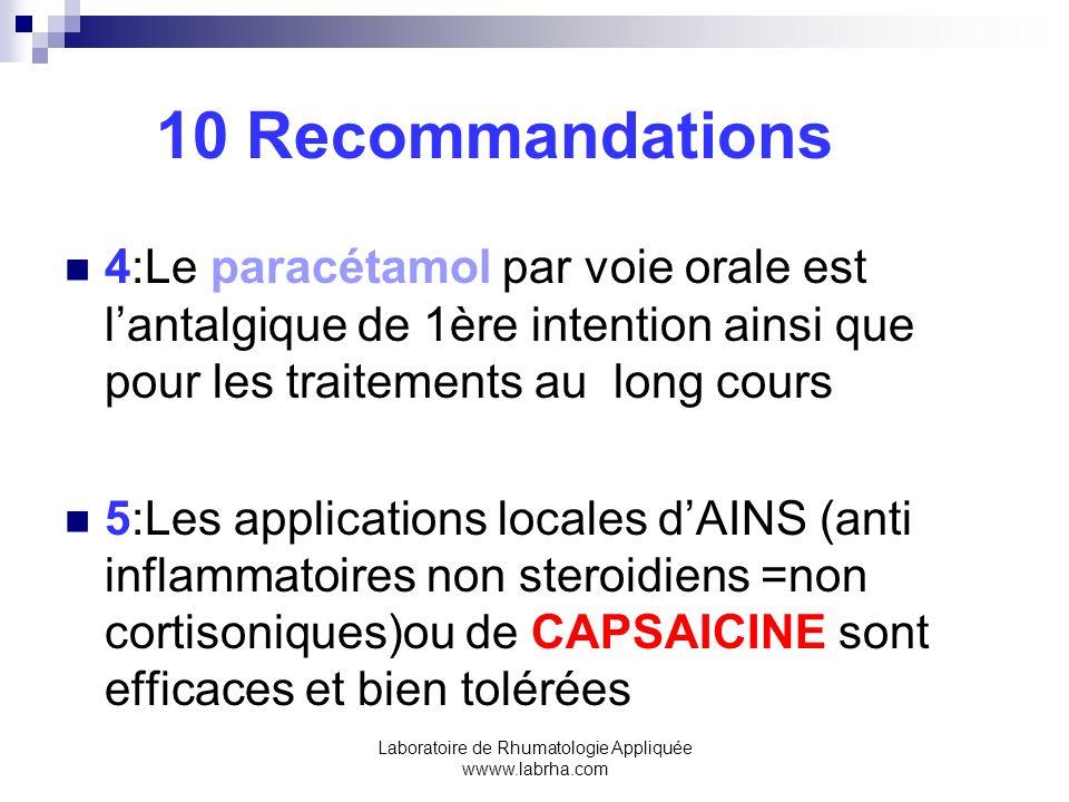 Laboratoire de Rhumatologie Appliquée wwww.labrha.com 10 Recommandations 4:Le paracétamol par voie orale est lantalgique de 1ère intention ainsi que p