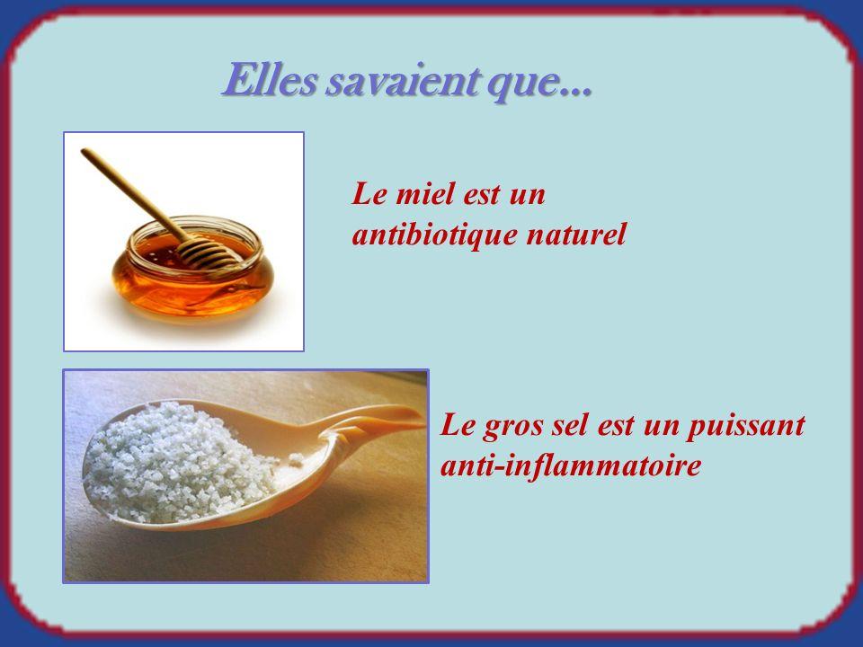 Elles savaient que… Le miel est un antibiotique naturel Le gros sel est un puissant anti-inflammatoire