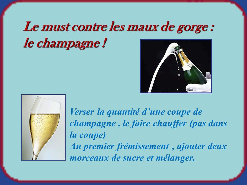 Le must contre les maux de gorge : le champagne .