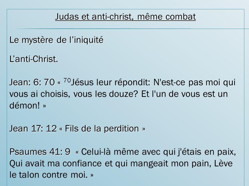 Judas et anti-christ, même combat Le mystère de liniquité Lanti-Christ.