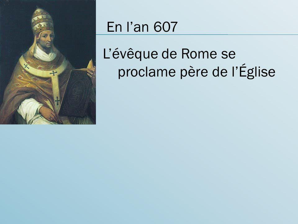 En lan 607 Lévêque de Rome se proclame père de lÉglise