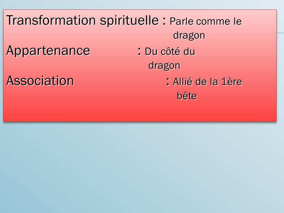 Transformation spirituelle : Parle comme le dragon Appartenance : Du côté du dragon Association : Allié de la 1ère bête Transformation spirituelle : Parle comme le dragon Appartenance : Du côté du dragon Association : Allié de la 1ère bête