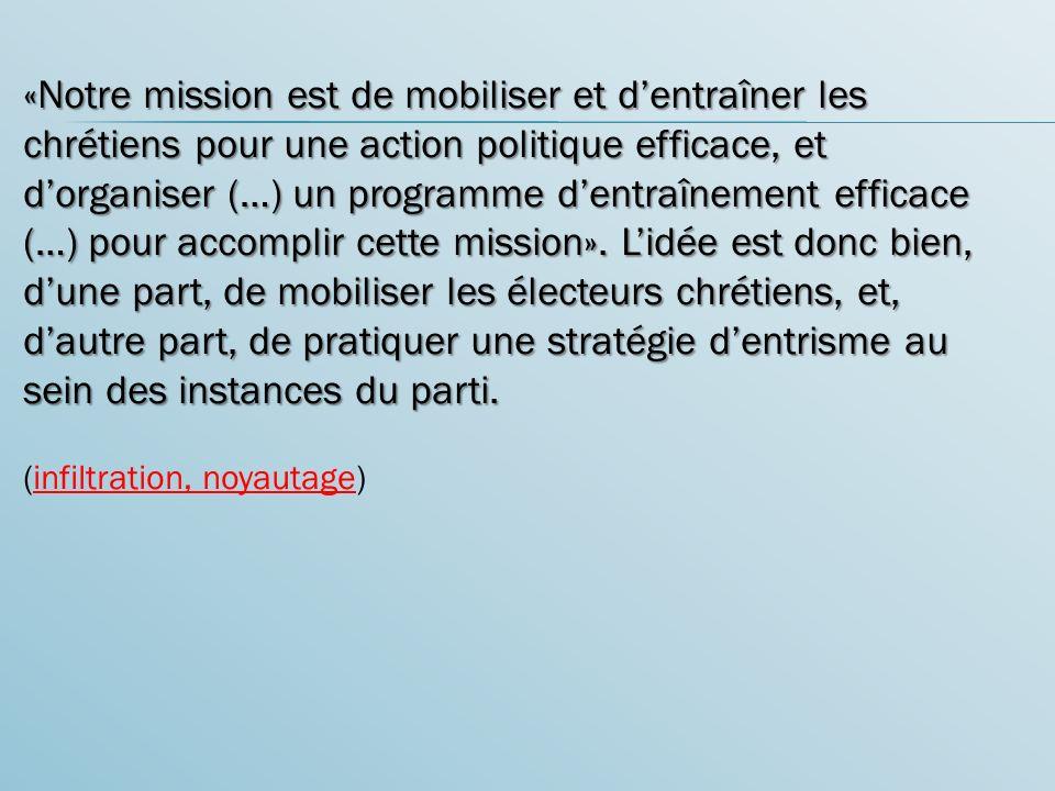 «Notre mission est de mobiliser et dentraîner les chrétiens pour une action politique efficace, et dorganiser (…) un programme dentraînement efficace (…) pour accomplir cette mission».