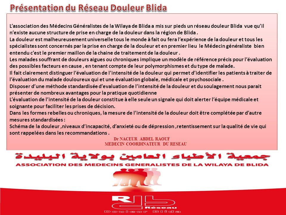 Lassociation des Médecins Généralistes de la Wilaya de Blida a mis sur pieds un réseau douleur Blida vue quil nexiste aucune structure de prise en cha