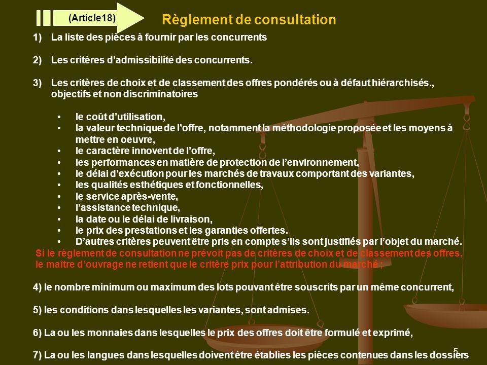 5 Règlement de consultation 1)La liste des pièces à fournir par les concurrents 2)Les critères dadmissibilité des concurrents. 3)Les critères de choix