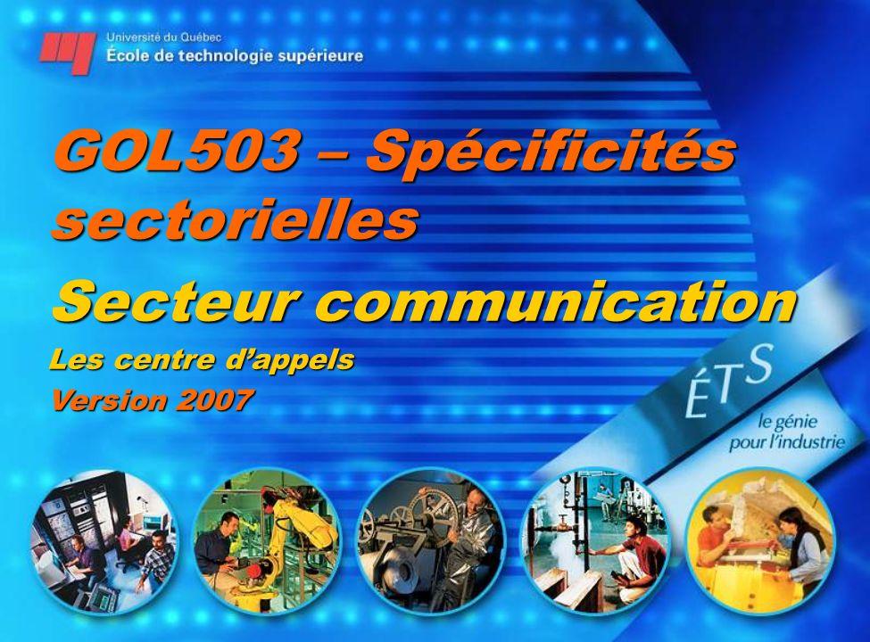 GOL503 – Spécificités sectorielles Secteur communication Les centre dappels Version 2007