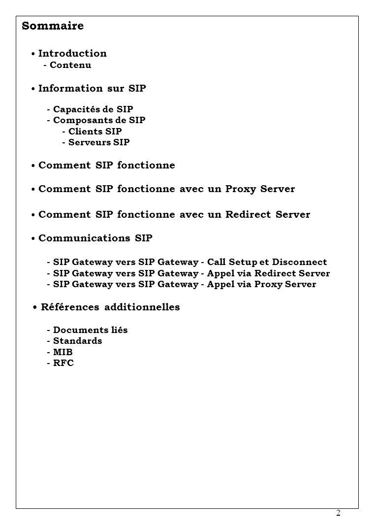 2 Sommaire Introduction - Contenu Information sur SIP - Capacités de SIP - Composants de SIP - Clients SIP - Serveurs SIP Comment SIP fonctionne Comme