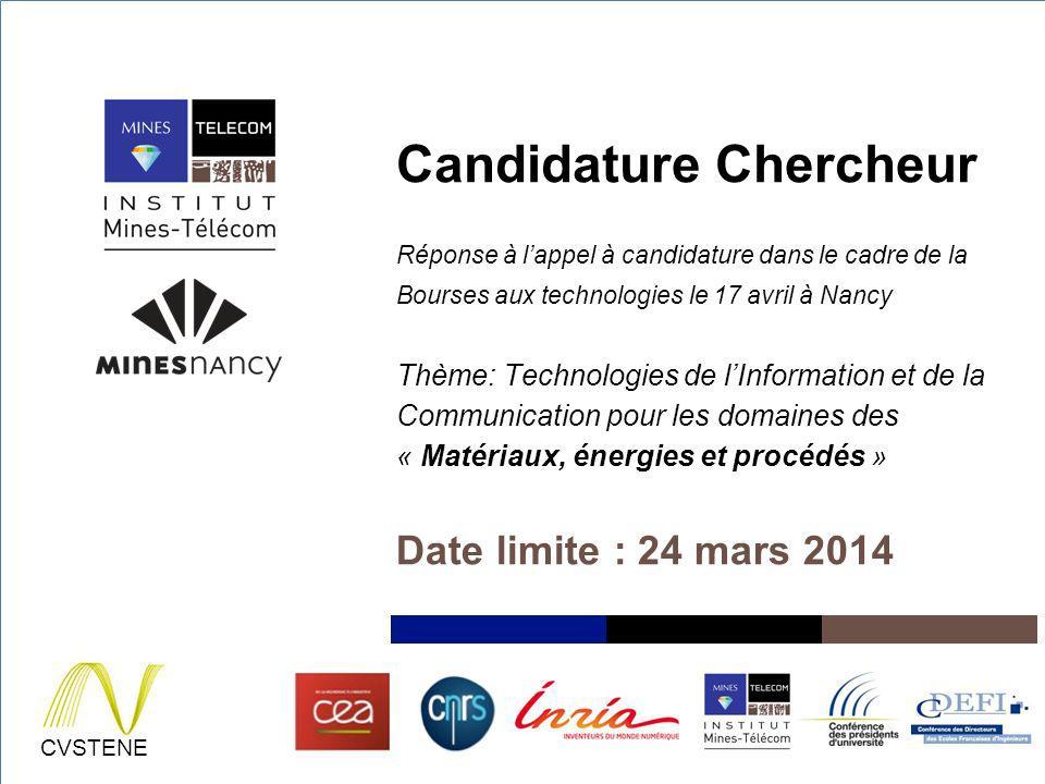 2/24/14 CVSTENE Candidature Chercheur Réponse à lappel à candidature dans le cadre de la Bourses aux technologies le 17 avril à Nancy Thème: Technolog