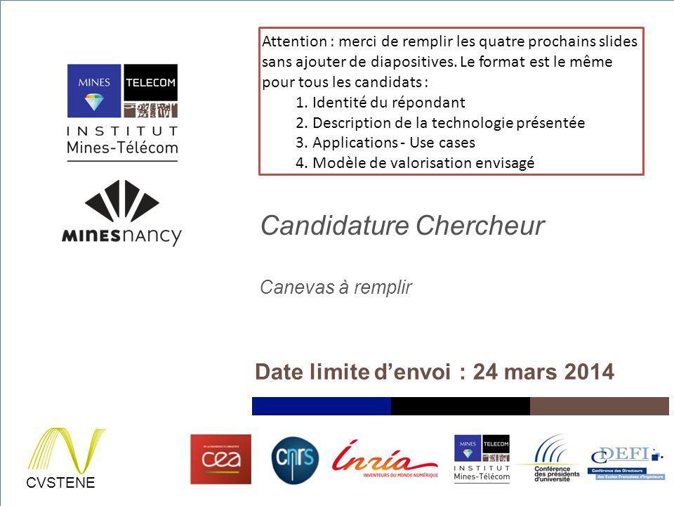 2/24/14 CVSTENE Candidature Chercheur Canevas à remplir Date limite denvoi : 24 mars 2014 Attention : merci de remplir les quatre prochains slides san