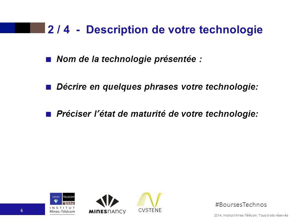 2014, Institut Mines-Télécom, Tous droits réservés #BoursesTechnos CVSTENE 2 / 4 - Description de votre technologie Nom de la technologie présentée :