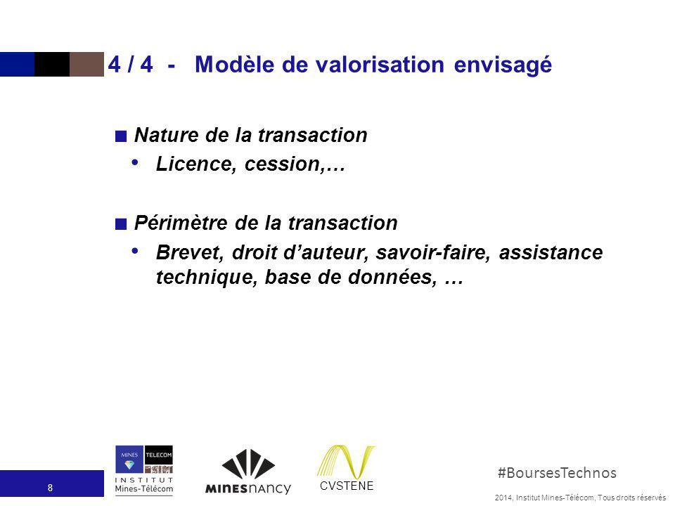 2014, Institut Mines-Télécom, Tous droits réservés #BoursesTechnos CVSTENE 4 / 4 - Modèle de valorisation envisagé Nature de la transaction Licence, c