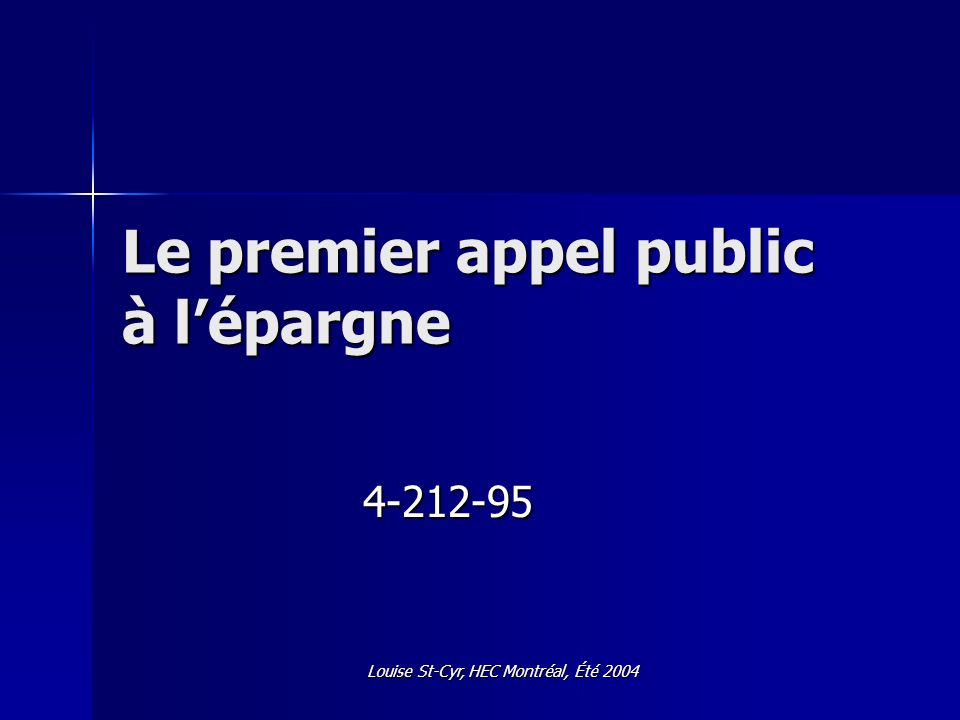 Louise St-Cyr, HEC Montréal, Été 2004 Le premier appel public à lépargne 4-212-95