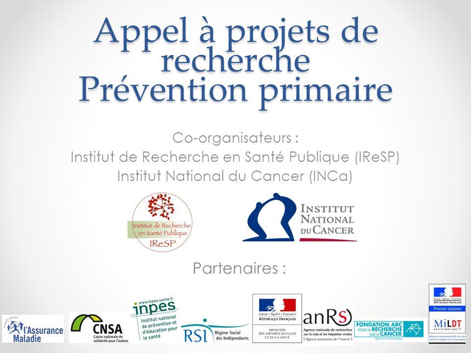 Appel à projets de recherche - Prévention primaire Objectif de lAAP Soutenir des projets portant sur la prévention primaire, et en particulier sur les déterminants et les possibilités de modification des comportements individuels et collectifs.