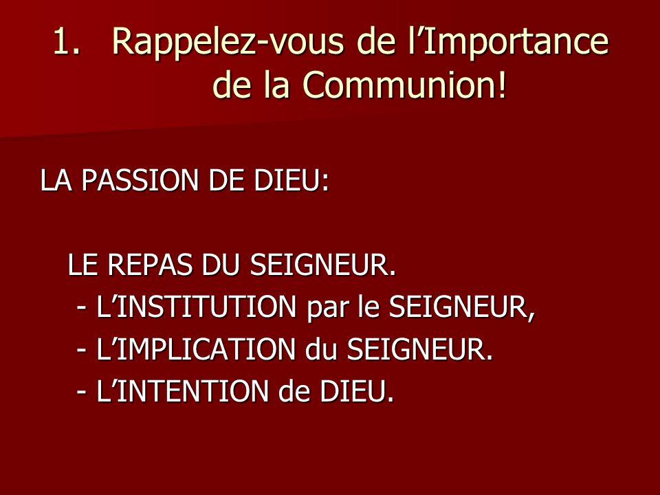 1.Rappelez-vous de lImportance de la Communion. LA PASSION DE DIEU: LE REPAS DU SEIGNEUR.