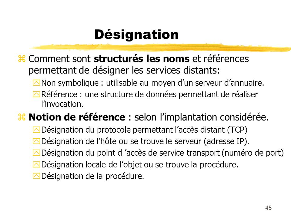 45 Désignation zComment sont structurés les noms et références permettant de désigner les services distants: yNon symbolique : utilisable au moyen dun