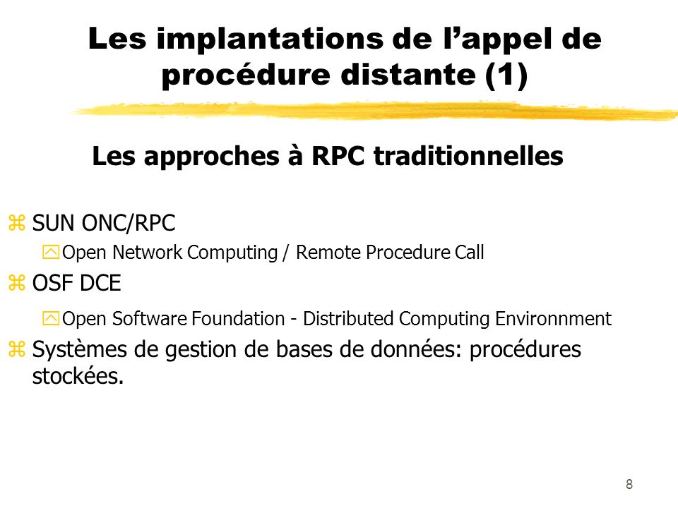 8 Les implantations de lappel de procédure distante (1) Les approches à RPC traditionnelles zSUN ONC/RPC yOpen Network Computing / Remote Procedure Ca
