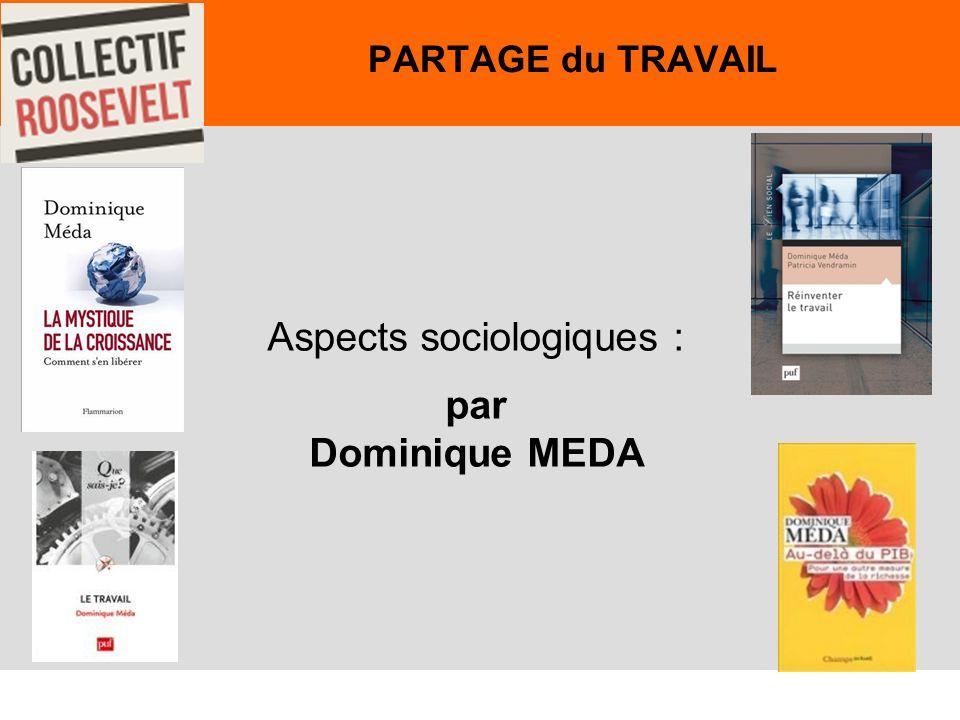 12 PARTAGE du TRAVAIL Aspects sociologiques : par Dominique MEDA