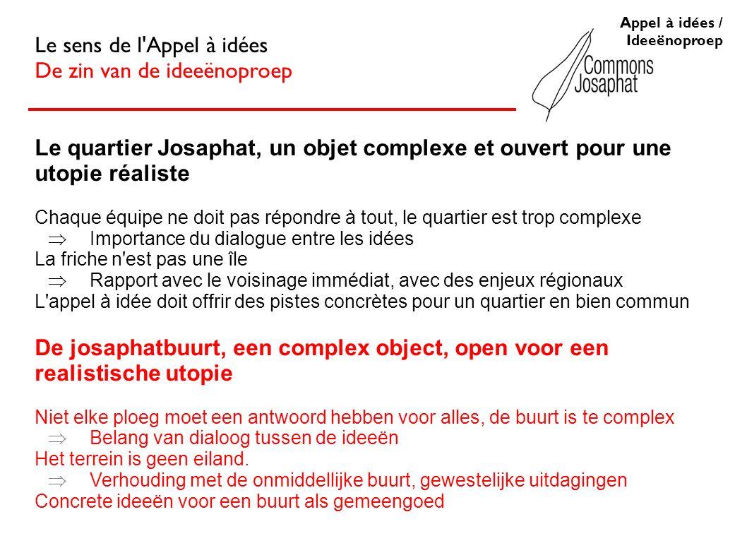 Appel à idées / Ideeënoproep Le sens de l'Appel à idées De zin van de ideeënoproep Le quartier Josaphat, un objet complexe et ouvert pour une utopie r
