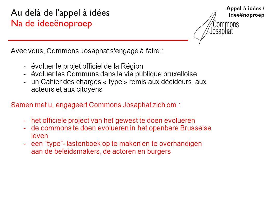Avec vous, Commons Josaphat s'engage à faire : -évoluer le projet officiel de la Région -évoluer les Communs dans la vie publique bruxelloise -un Cahi