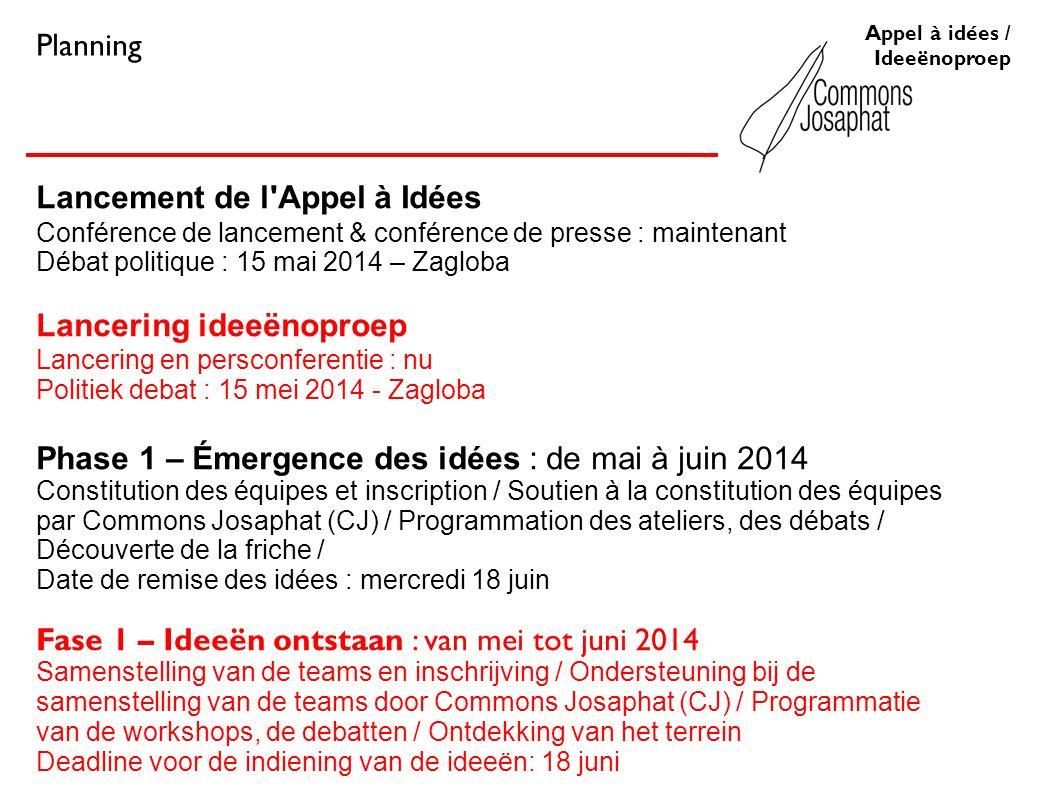 Lancement de l'Appel à Idées Conférence de lancement & conférence de presse : maintenant Débat politique : 15 mai 2014 – Zagloba Lancering ideeën
