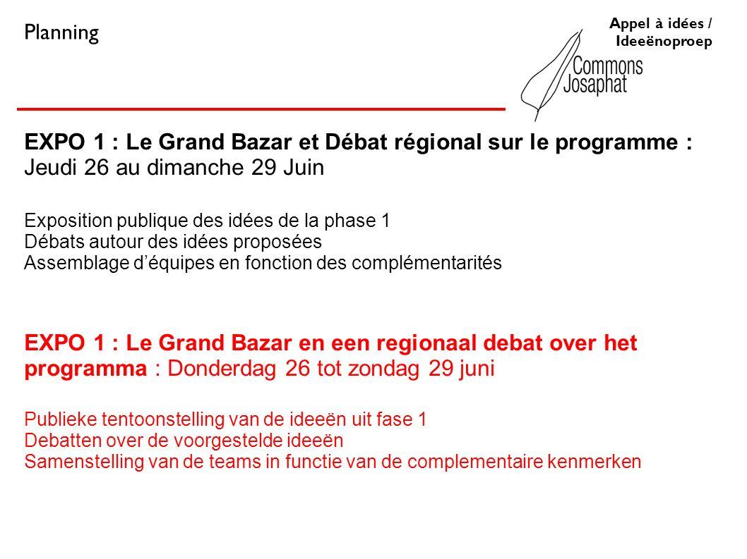 EXPO 1 : Le Grand Bazar et Débat régional sur le programme : Jeudi 26 au dimanche 29 Juin Exposition publique des idées de la phase 1 Débats autou