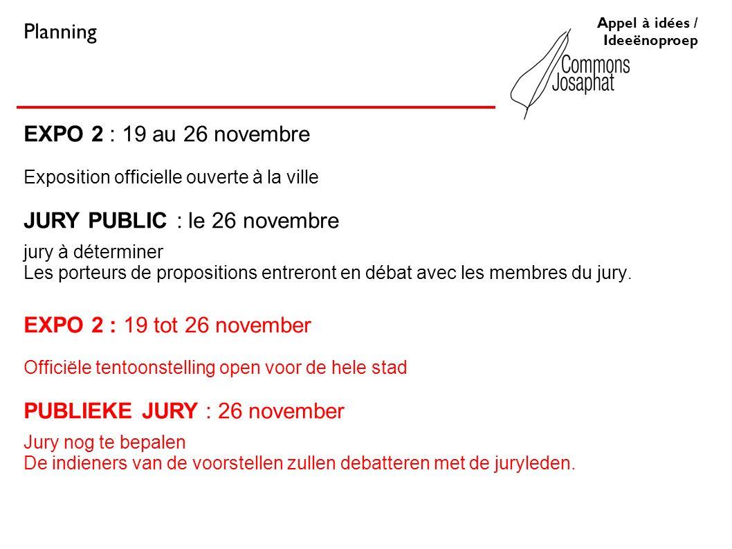EXPO 2 : 19 au 26 novembre Exposition officielle ouverte à la ville JURY PUBLIC : le 26 novembre jury à déterminer Les porteurs de propositions entreront en débat avec les membres du jury.