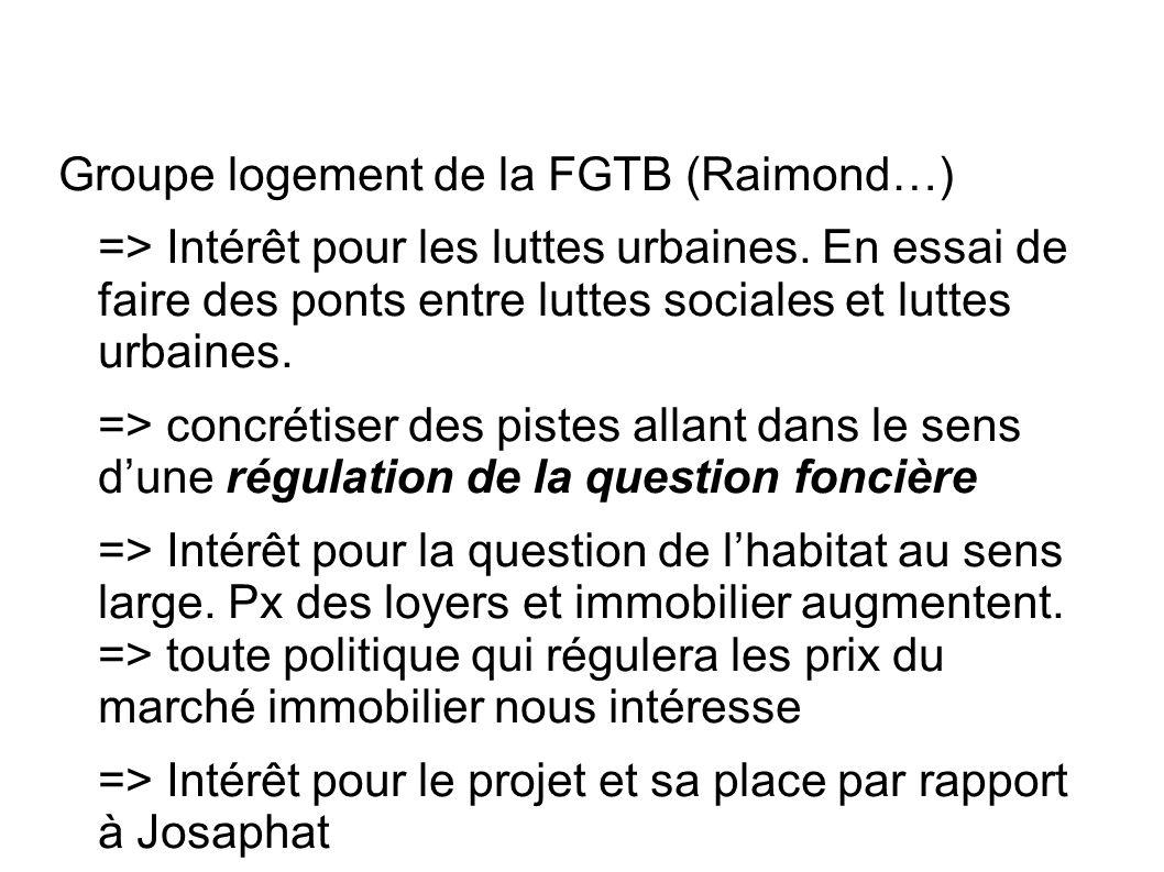 Groupe logement de la FGTB (Raimond…) => Intérêt pour les luttes urbaines. En essai de faire des ponts entre luttes sociales et luttes urbaines. => co