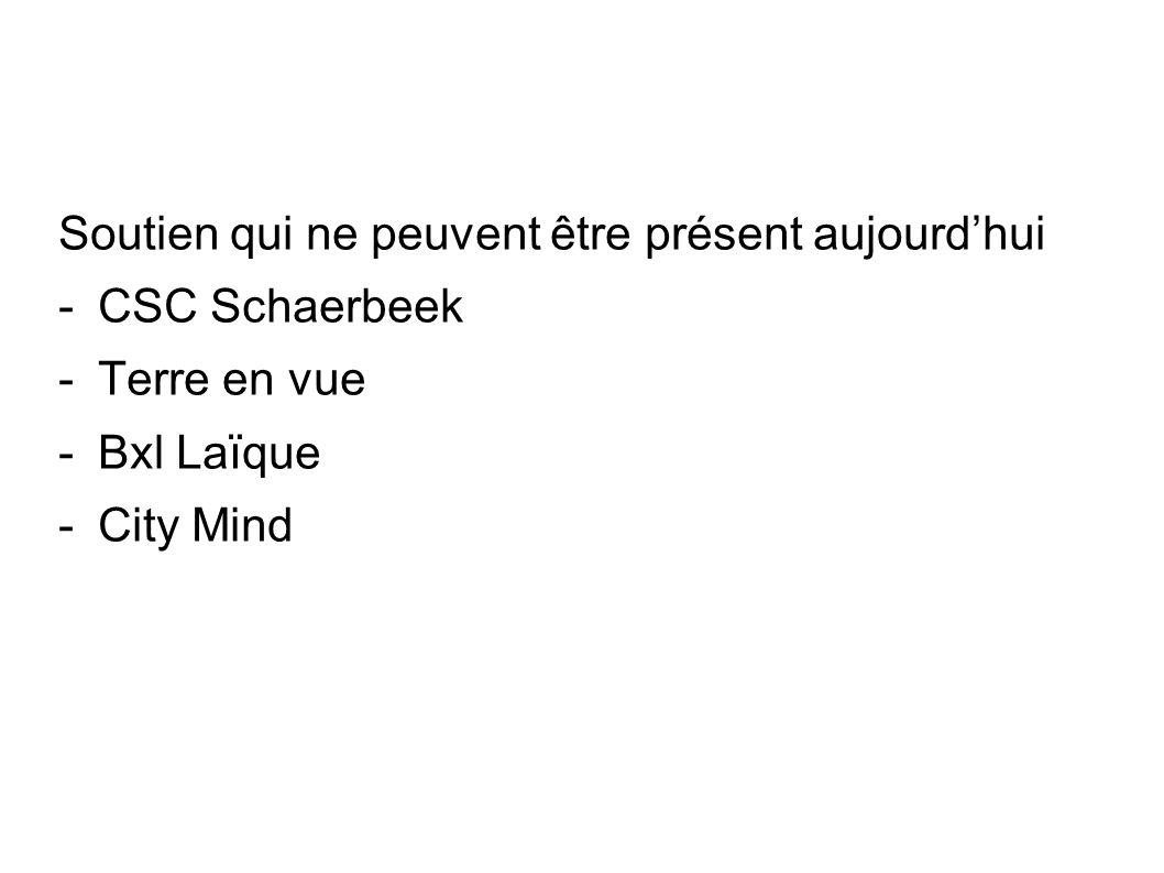 Soutien qui ne peuvent être présent aujourdhui -CSC Schaerbeek -Terre en vue -Bxl Laïque -City Mind