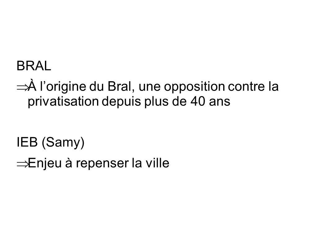 BRAL À lorigine du Bral, une opposition contre la privatisation depuis plus de 40 ans IEB (Samy) Enjeu à repenser la ville