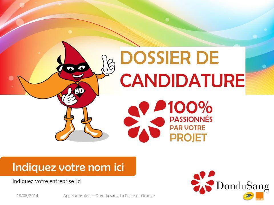 Appel à projets – Don du sang La Poste et Orange18/05/2014 Indiquez votre nom ici Indiquez votre entreprise ici