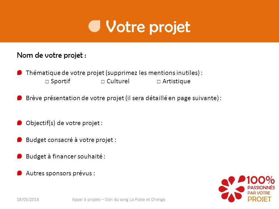 Votre projet Nom de votre projet : 18/05/2014Appel à projets – Don du sang La Poste et Orange Thématique de votre projet (supprimez les mentions inuti
