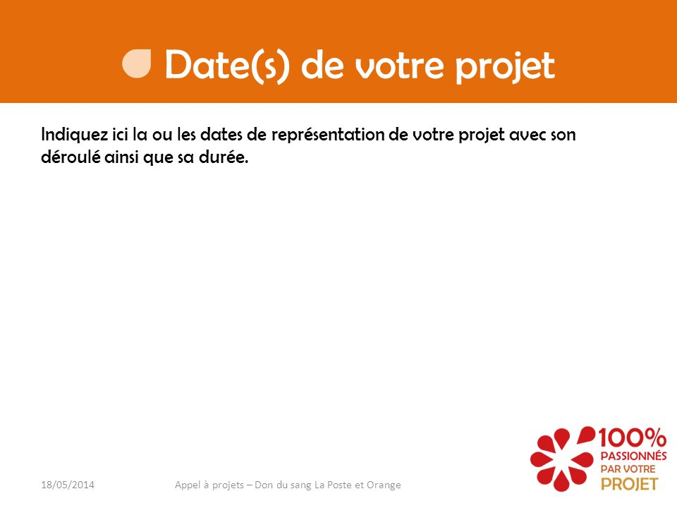 Date(s) de votre projet Indiquez ici la ou les dates de représentation de votre projet avec son déroulé ainsi que sa durée. 18/05/2014Appel à projets