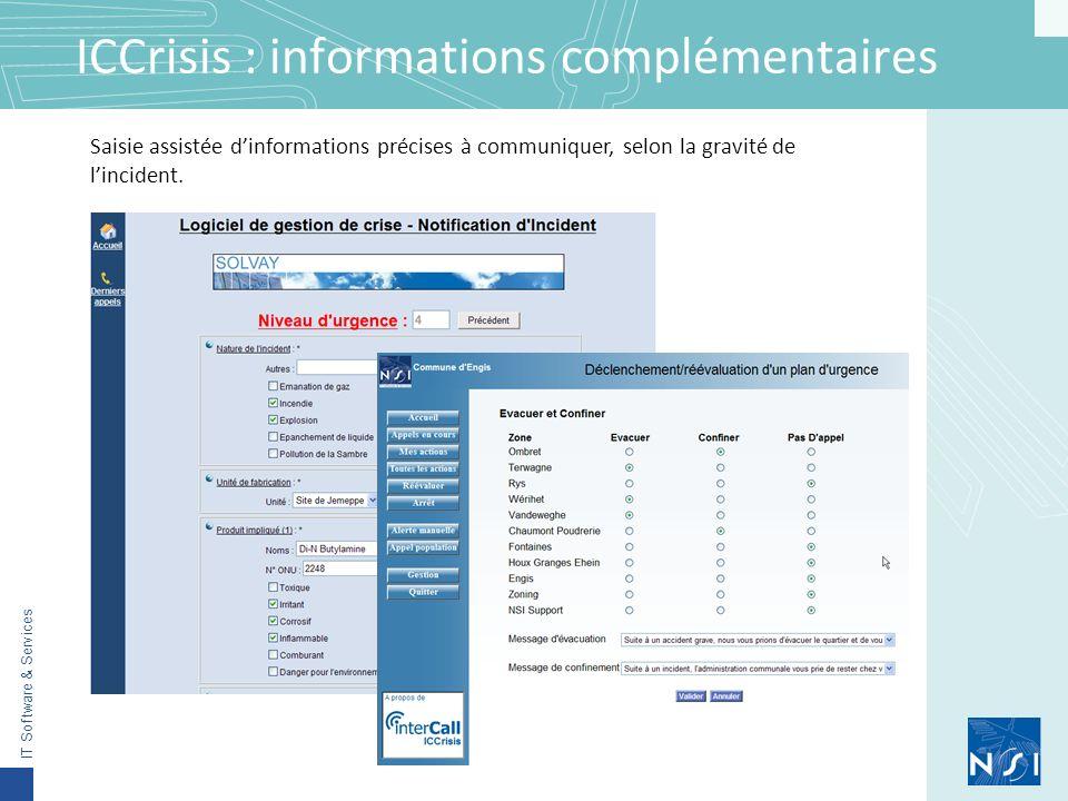 IT Software & Services ICCrisis : informations complémentaires Saisie assistée dinformations précises à communiquer, selon la gravité de lincident.