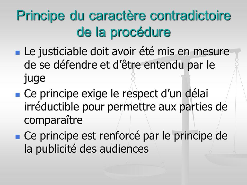 Principe du caractère contradictoire de la procédure Le justiciable doit avoir été mis en mesure de se défendre et dêtre entendu par le juge Le justic
