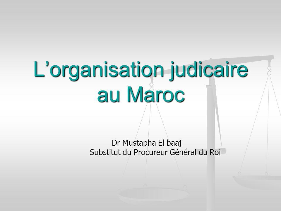 Lorganisation judicaire au Maroc Dr Mustapha El baaj Dr Mustapha El baaj Substitut du Procureur Général du Roi Substitut du Procureur Général du Roi