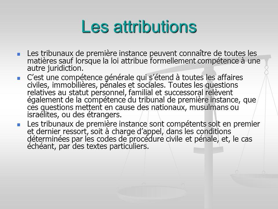 Les attributions Les tribunaux de première instance peuvent connaître de toutes les matières sauf lorsque la loi attribue formellement compétence à un