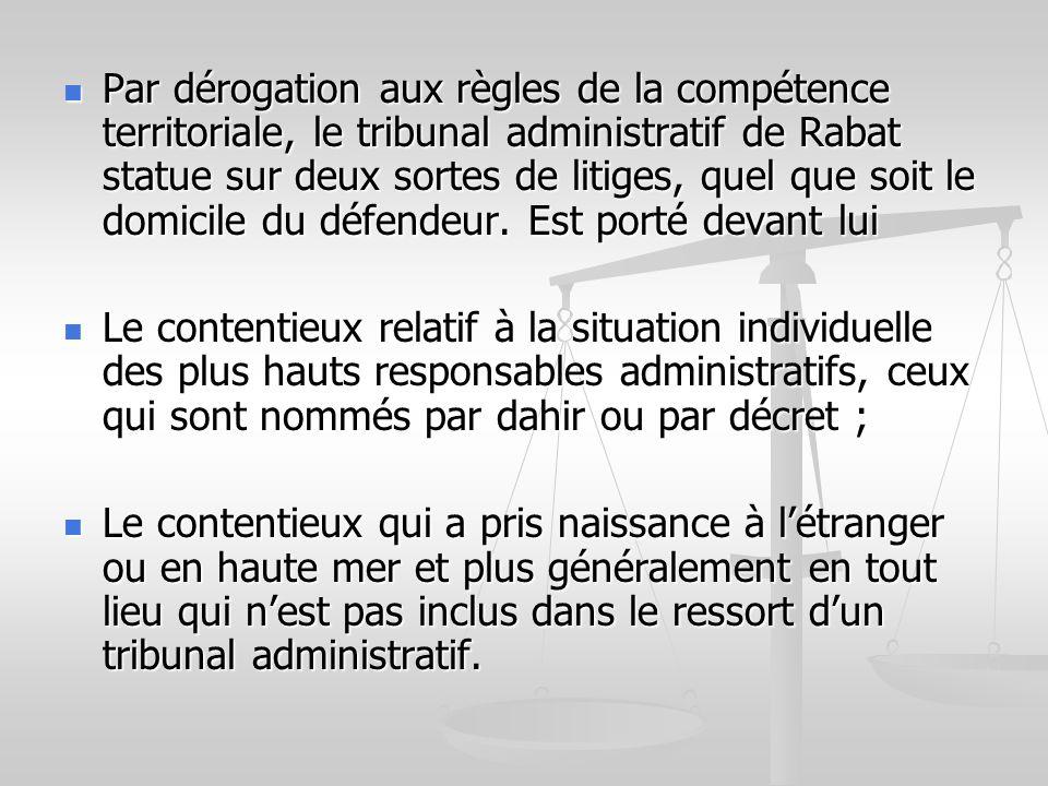Par dérogation aux règles de la compétence territoriale, le tribunal administratif de Rabat statue sur deux sortes de litiges, quel que soit le domici
