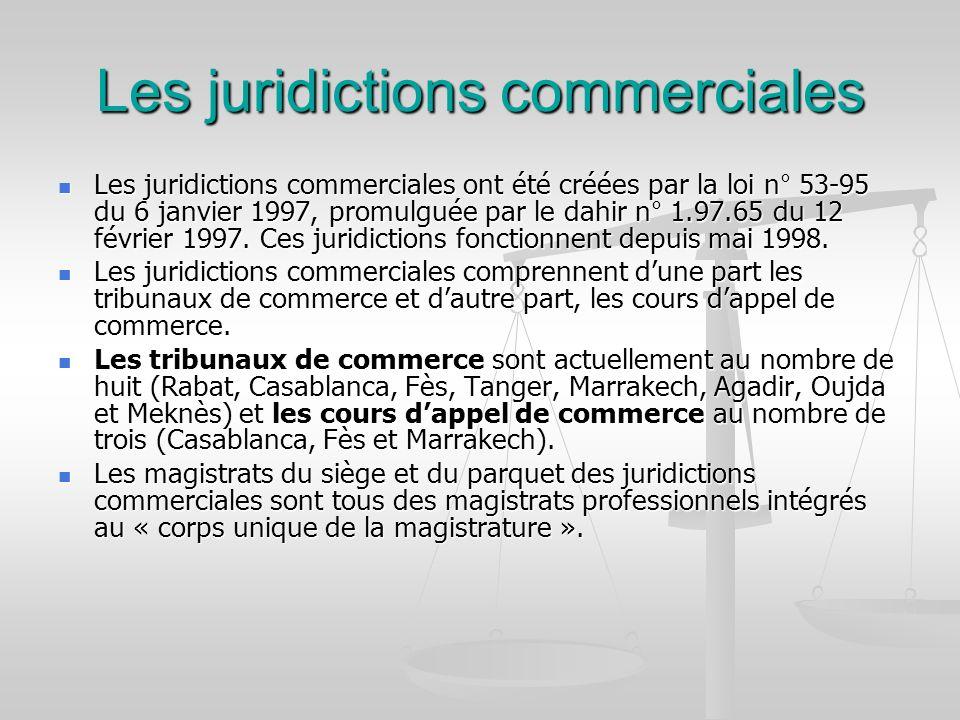 Les juridictions commerciales Les juridictions commerciales ont été créées par la loi n° 53-95 du 6 janvier 1997, promulguée par le dahir n° 1.97.65 d