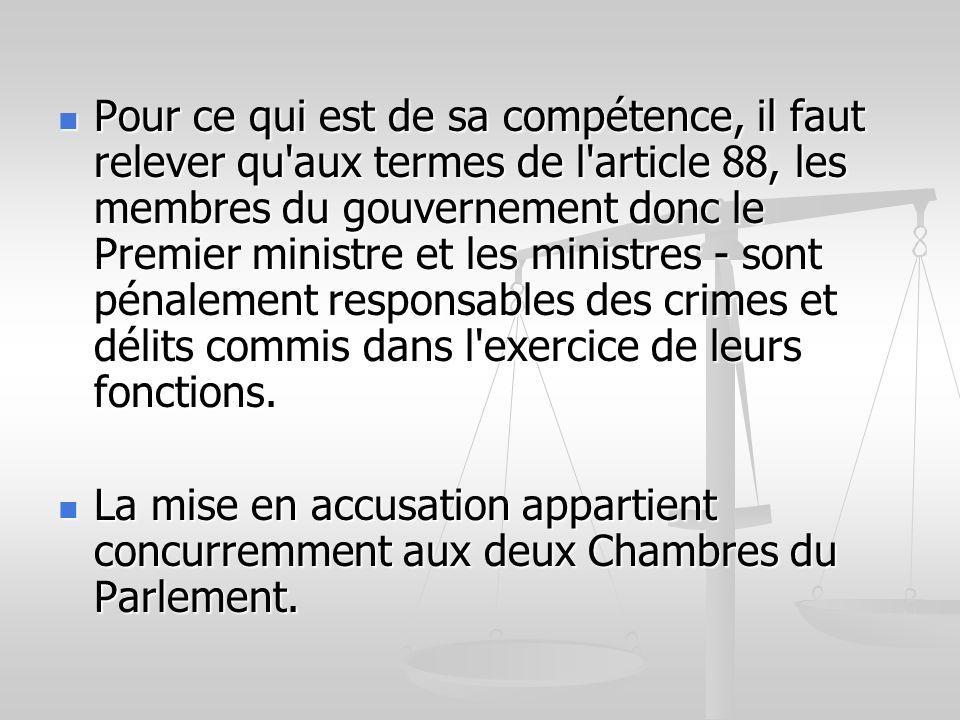 Pour ce qui est de sa compétence, il faut relever qu'aux termes de l'article 88, les membres du gouvernement donc le Premier ministre et les ministres