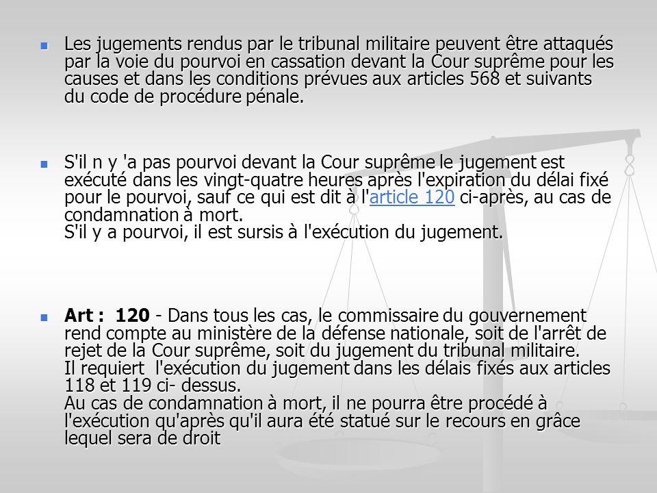 Les jugements rendus par le tribunal militaire peuvent être attaqués par la voie du pourvoi en cassation devant la Cour suprême pour les causes et dan